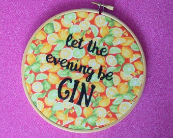 Let The Evening Be Gin Embroidery Hoop Art