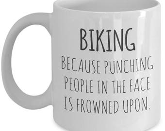 Funny Biking Mug. Punching People In The Face Is Frowned Upon. Gift For Biking Lover. Funny Biker Gift. 11oz 15oz Coffee Mug.