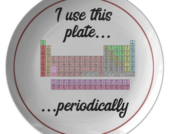 Funny Chemistry Gift - Periodic Table - Chemistry Teacher Present - I Use This Plate Periodically