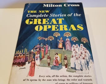 The New Complete Stories of the Great Operas by Milton Cross, Revised, Enlarged Edition, Edited by Karl Kohrs, Copyright 1957