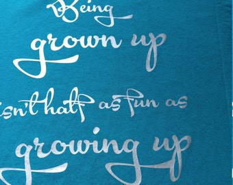 Being grown up isnt half as fun as growing up shirt