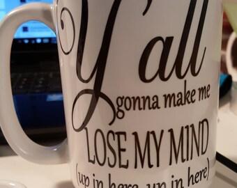 Y'all Gonna Make Me Lose My Mind, DMX Mug, Funny Mug, Sassy Coffee, Work Mug, Office Coffee, Employee Coffee Mug