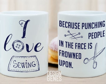 I love sewing mug, Mother's day gift, sewing gift, punching people is frowned upon, tailor gift, seamstress gift, crafter gift, sewing mug