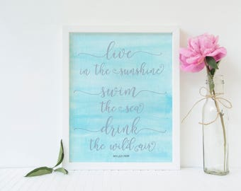 Live in the sunshine, Swim the sea, Drink the Wild Air 8x10 Watercolor Calligraphy Quote Art Decor Gift Calligraphy Sign