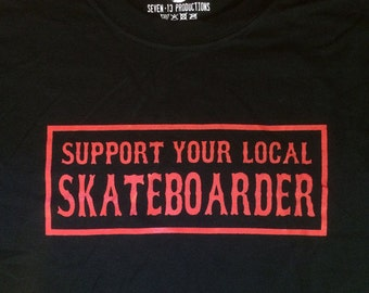 XX Black Support Your Local Skateboarder Skate Punk T-shirt by Seven 13 Productions