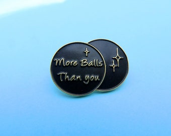 "Black and Gold ""More Balls Than You"" Enamel Pin / Brooch Badge"