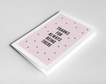 Thank You Card - Thanks For Always Being There - Birthday Day - Greetings Card - Friend