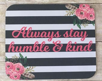 Always Stay Humble & Kind Mousepad with roses black white background