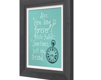 How Long Is Forever? Sometimes Just One Second. Alice In Wonderland Print