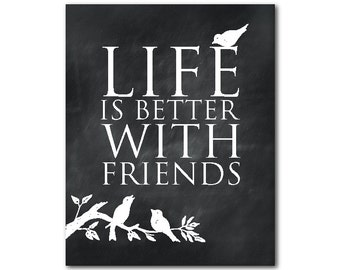 Life is better with friends PRINT - Friendship Gift - Word Art - wall art - room decor - inspirational quote - gift for friend - wall decor