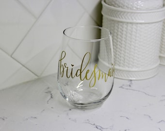 Bridesmaid Stemless Wine Glass. Handwritten Original Calligraphy in Vinyl. Sets Available.