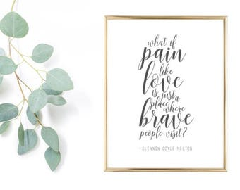 Pain is a place where brave people visit  (Glennon Doyle Melton - Love Warrior Quote)