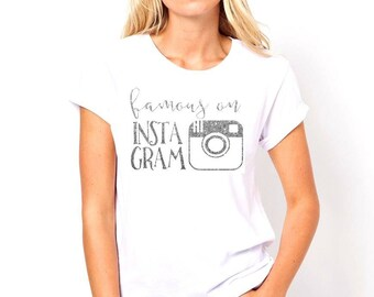 Famous on instagram graphic t-shirt available in size s, med, large, and Xl for women funny graphic shirt gift