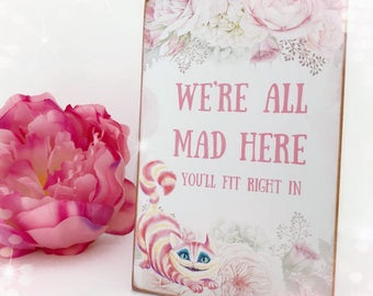 We're All Mad Here!...You'll Fit Right In...Wooden Hanging Plaque...
