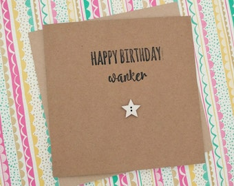 "Handmade funny rude ""W*anker"" Happy birthday card"