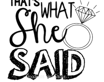 That's What She Said - She Said YES - Bridesmaid and/or Bride Shirts - Wedding Rehearsal / Bachelorette Party