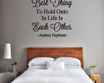 The Best Thing To Hold Onto Is Each Other Vinyl Decal - Audrey Hepburn Vinyl Decal, Audrey Hepburn Quote, Vinyl Lettering, Wall, 23x26.18