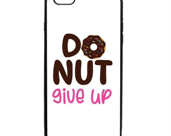 Donut Give Up Do Not Give Up Phone Case Samsung Galaxy S5 S6 S7 S8 S9 Note Edge iPhone 4 4S 5 5S 5C 6 6S 7 7S 8 8S X SE Plus