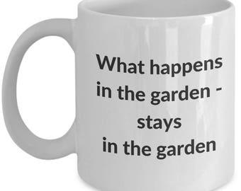 Gardening Mug-What Happens in The Garden Stays In The garden