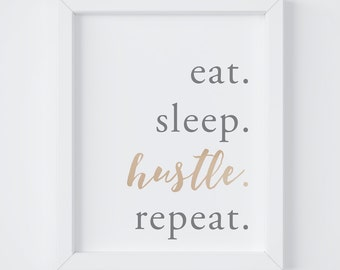 Eat Sleep Hustle Repeat, Home Decor, Hustle Hard, Gifts for Her, Eat Sleep Repeat, Instant Download, 8x10 & 5x7 Digital Print