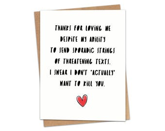 Thanks For Loving Me Despite My Threatening Texts Greeting Card SKU C222