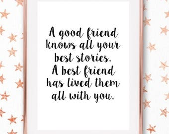 A good friend knows all your best stories - Monochrome Quote/Home Print/Friendship Quote