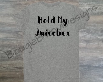 Custom Hold My Juicebox Shirt