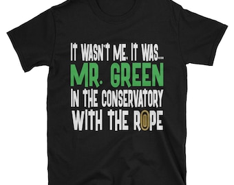 It Wasn't Me, It Was... Mr. Green In The Conservatory With The Rope Tshirt, Clue Board Game Shirt, Board Game Geek Gift, Clue Shirt