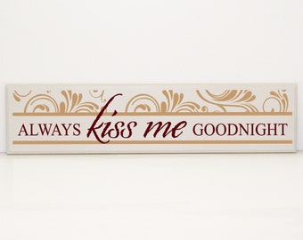 Always kiss me goodnight Wood Sign- Bedroom decor, Anniversary Gift, Gift for Wife, Wedding Gift, Home decor, Popular Love Saying