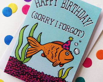Sorry I forgot Birthday Card, Late Birthday Card, Funny Birthday card, Forgotton Birthday Card, Fish Birthday Card, Animal lover birthday
