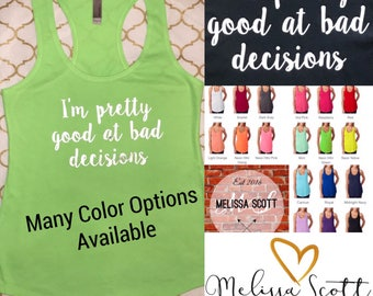 Bad Decisions Tank Top, I'm Pretty Good at Bad Decisions, Beach Tank, Vacation Tank, Gym Tank, Crossfit Tank, Girls Night Out, Funny Shirts