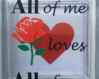 """Glass BLOCK Valentine's gift """"All of me loves All of You"""""""