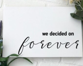 We Decided on Forever, Wood Sign, Engagement Photo Prop, Wood Sign, Wedding Sign, Bridal Shower Gift, Wood Wedding Sign, Wedding Prop