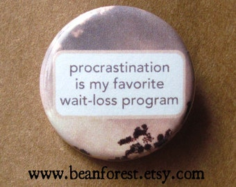 procrastination is my favorite wait-loss program - pinback button badge