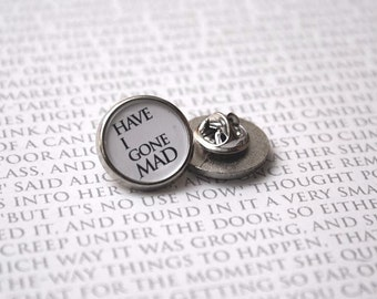 Have I Gone Mad - Pin Badge