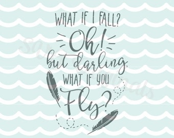 What If I Fall SVG What If You Fly SVG. Cricut Explore and more. Cut or Printable. Erin Hanson Poem Fall Darling Fly Inspirational Quote SVG