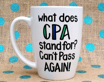 Funny Accountant Coffee Mug - What Does CPA Stand For? Can't Pass Again! Coffee Mug - Hand Painted Coffee Mug - Gift for Accountant - Mug