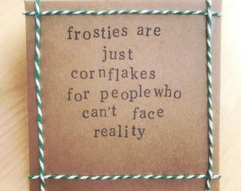Frosties are just cornflakes for people who can't face reality. Handmade card. Peep Show quote (blank inside)