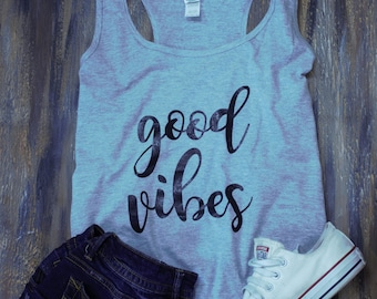 good vibes, cute t-shirt, cute shirts, custom tank top, custom shirt, cute tank tops, cute tank top, quote tank top, good vibes shirt, tank