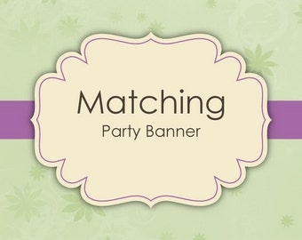 Matching Party Banner - Made to Match Invitations - Digital Printable Banner