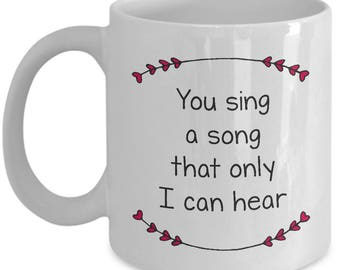 You Sing a Song That Only I Can Hear | Valentine Gift Mug | Ceramic Coffee Cup