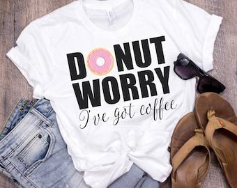Donut Worry I've Got Coffee Tee