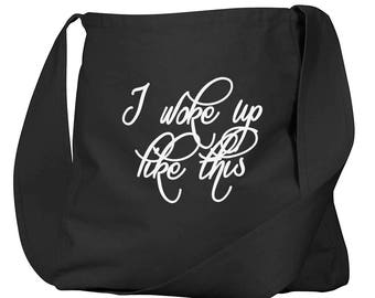 I Woke Up Like This Black Organic Cotton Slouch Bag