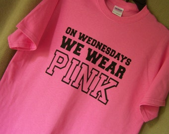 Mean Girls On WEDNESDAYS We WEAR PINK  Mean Girls Movie Quote T Shirt
