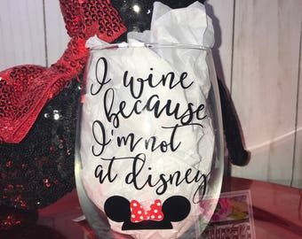 I wine because I'm not at disney wine glass with vinyl minnie ears! Disney Wine Glass, Disneyland wine glass, Disney world wine glass