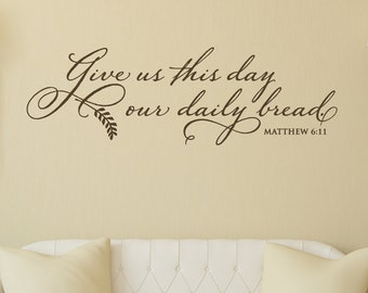 Vinyl Wall Decal | Give us this day our daily bread | kitchen quote | Scripture Wall Decal | Kitchen Decor | Dining Room Wall Decor