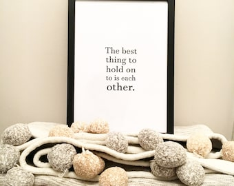 A4 'The best thing to hold on to is each other' print.