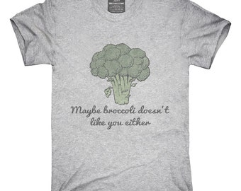 Maybe Broccoli Doesnt Like You Either T-Shirt, Hoodie, Tank Top, Gifts