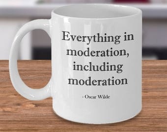 Oscar Wilde Mug - Everything in Moderation - Moderation Quote - Gift for Oscar Wilde Fans