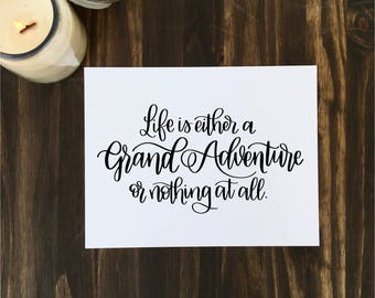 Life is either a Grand Adventure of nothing at all | Digital Print